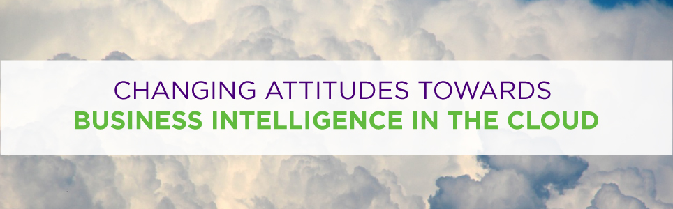 Attitudes towards business intelligence are changing.
